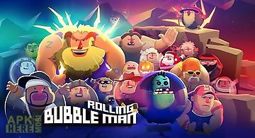 Bubble man: rolling