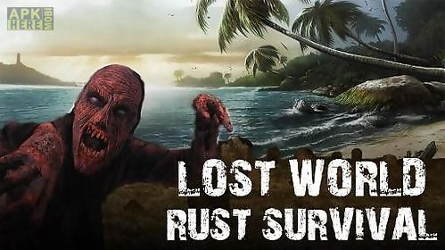 lost world rust survival for android free download at apk here