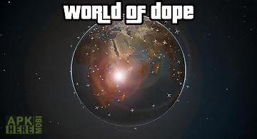 World of dope