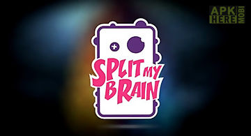 Split my brain