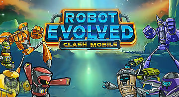 Robot evolved: clash mobile