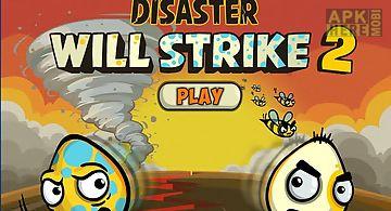 The disaster willstrike 2