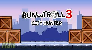 Run like troll 3: city hunter