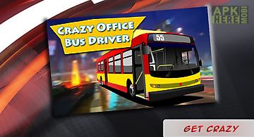 Crazy office bus driver