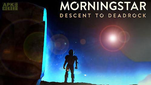 morningstar: descent deadrock