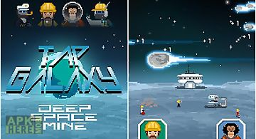 Tap galaxy: deep space mine