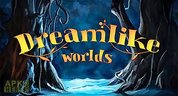Dreamlike worlds