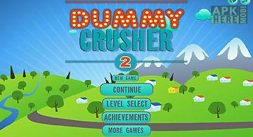 Dumm crusher 2