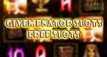 Givemenator slots: free slots