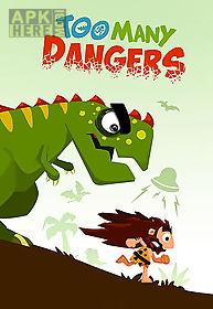 too many dangers