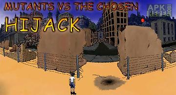Mutants vs the chosen: hijack