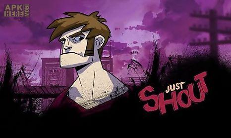 just shout