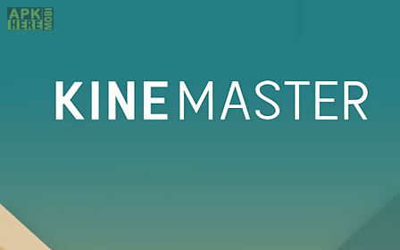 Kine master for Android free download at Apk Here store