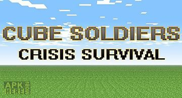 Cube soldiers: crisis survival