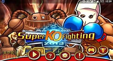 Super ko fighting: bloody ko cha..