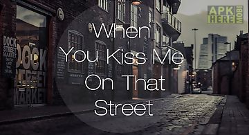 When u kiss me on that street