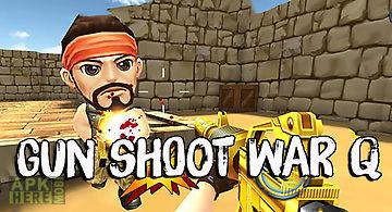 Gun shoot war q
