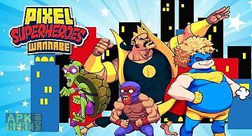 Pixel superheroes: wannabe