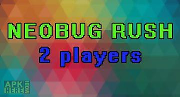 Neobug rush: 2 players