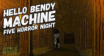 Hello bendy machine: five horror..
