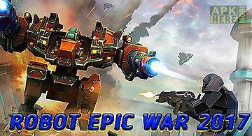 Robot epic war 2017: action figh..